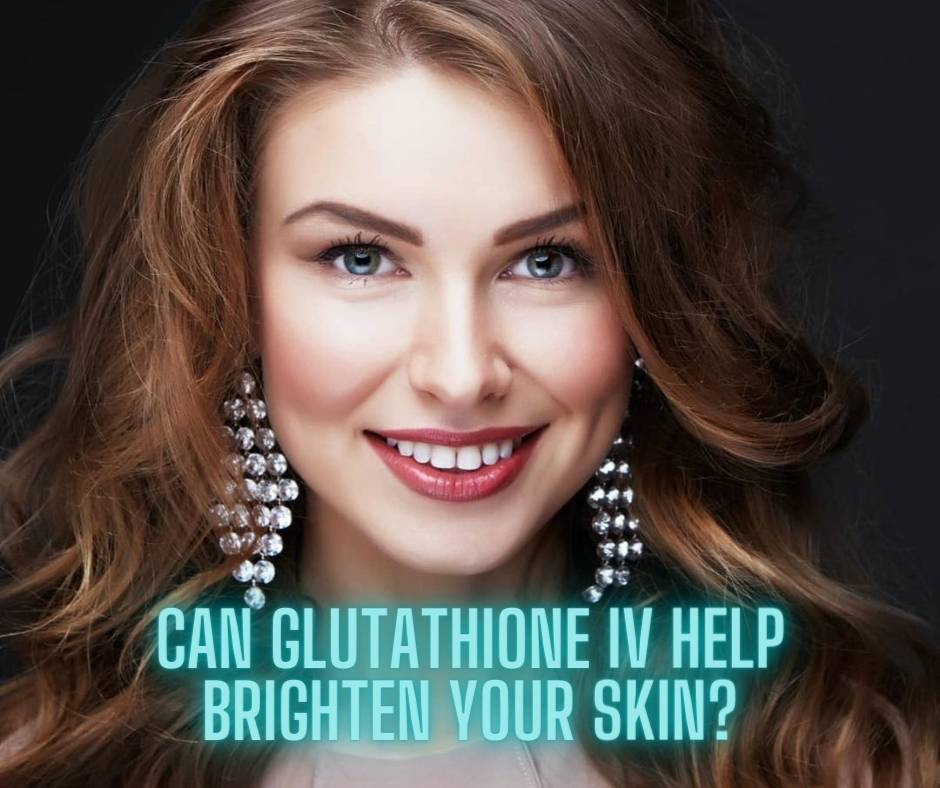 Can Glutathione IV Help Brighten Your Skin?